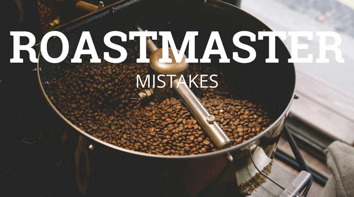 Roastmaster Mistakes